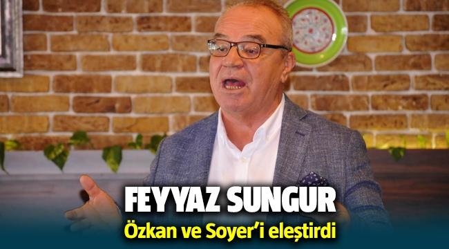 Feyyaz Sungur, Tunç Soyer ve Tuncay Özkan'ı eleştirdi