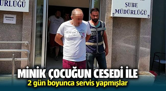 İzmir'de Minik çocuğun cesedi ile 2 gün servis yapmışlar
