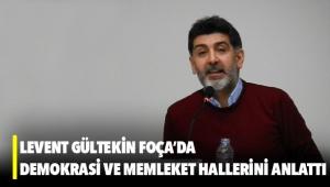 Levent Gültekin Foça'da demokrasi ve memleket hallerini anlattı
