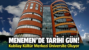 Menemen'de Tarihi Gün! Kubilay Kültür Merkezi Üniversite Oluyor