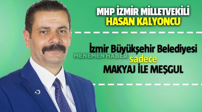 MHP'li Hasan Kalyoncu; Büyükşehir Belediyesi sadece makyajla meşgul