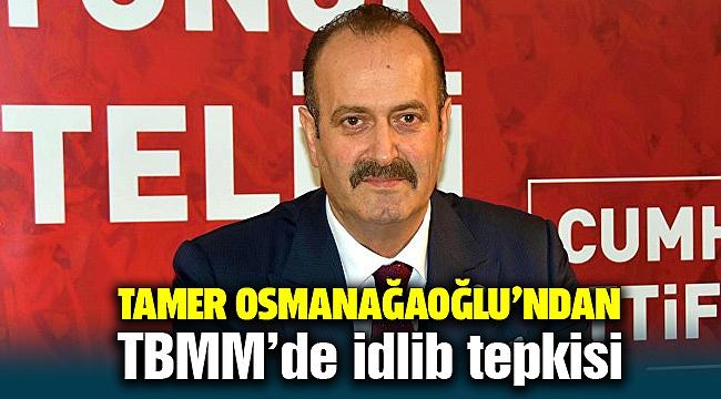 MHP'li Tamer Osmanağaoğlu'ndan İdlib tepkisi