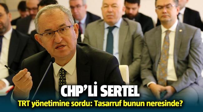 CHP'li Sertel TRT yönetimine sordu: Tasarruf bunun neresinde?