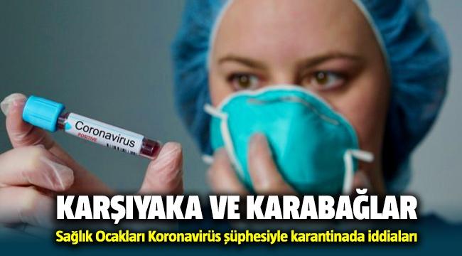 Karşıyaka ve Karabağlar Sağlık ocakları Koronavirüs'den karantinada iddiaları