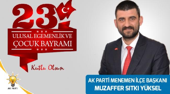 AK Parti Menemen İlçe Başkanı Muzaffer Sıtkı Yüksel'den 23 Nisan Kutlama mesajı