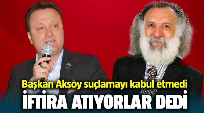 Başkan Aksoy, Ulvi Tanrıverdi İftira atıyor şikayetçi olacağız dedi