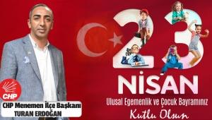 CHP Menemen İlçe Başkanı Turan Erdoğan'dan 23 Nisan Kutlama mesajı