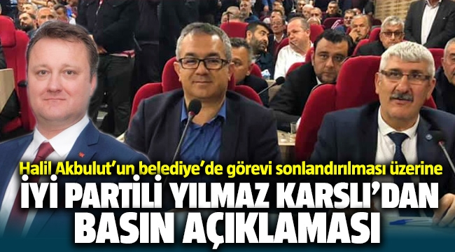 Halil Akbulut'un Belediye'deki görevine son verilmesi üzerine Yılmaz Karslı'dan basın açıklaması