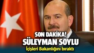 İçişleri Bakanı Süleyman Soylu bakanlık görevini bıraktı