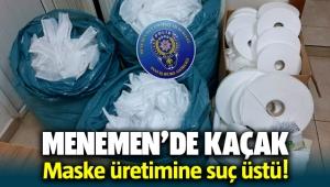 Menemen'de kaçak maske üretimine suç üstü