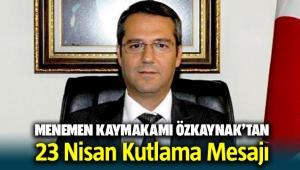 Menemen Kaymakamı Mustafa Özkaynak'tan 23 Nisan mesajı