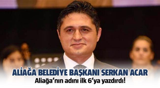Aliağa Belediye Başkanı Serkan Acar Aliağa'nın adını ilk 6'ya yazdırdı