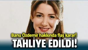 Banu Özdemir Tahliye Edildi..
