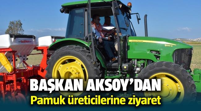 Başkan Aksoy'dan Pamuk üreticilerine ziyaret