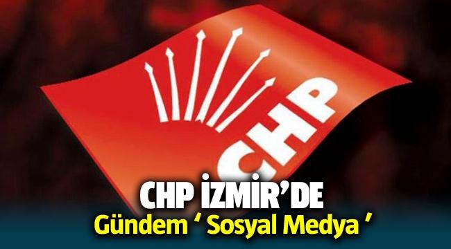 CHP İzmir'de gündem ' Sosyal Medya '