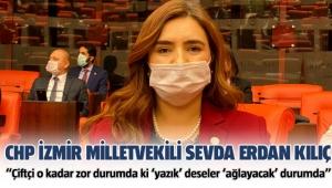 """CHP İzmir Milletvekili Av. Sevda Erdan Kılıç """"Çiftçi o kadar zor durumda ki 'yazık' deseler 'ağlayacak' durumda"""""""