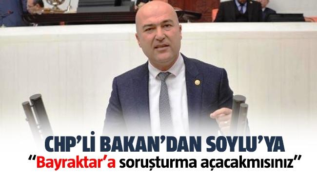 CHP'li Bakan'dan Soylu'ya Durmaz Bayraktar'a soruşturma açacakmısınız