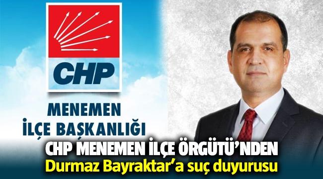 CHP Menemen İlçe Örgütü'nden Durmaz Bayraktar hakkında suç duyurusu
