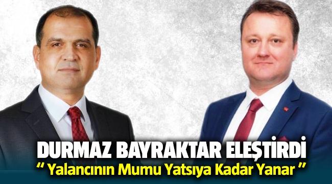 Durmaz Bayraktar ' Yalancının Mumu Yatsıya Kadar Yanar ' sözleriyle Menemen Belediyesini eleştirdi
