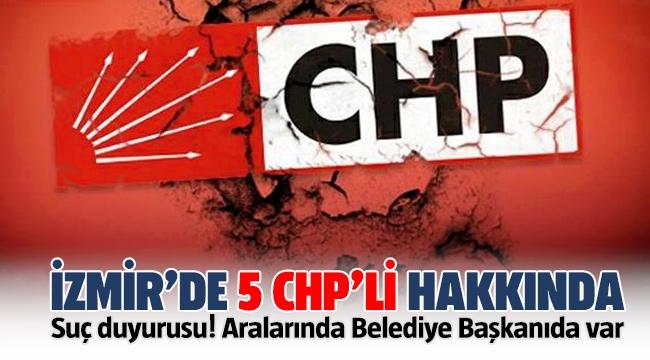 İzmir'de 5 CHP'li isim hakkında suç duyurusu! Aralarında Belediye Başkanı da var!