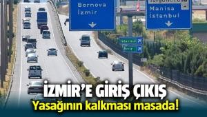 İzmir'e giriş çıkış yasağının kalkması masada!
