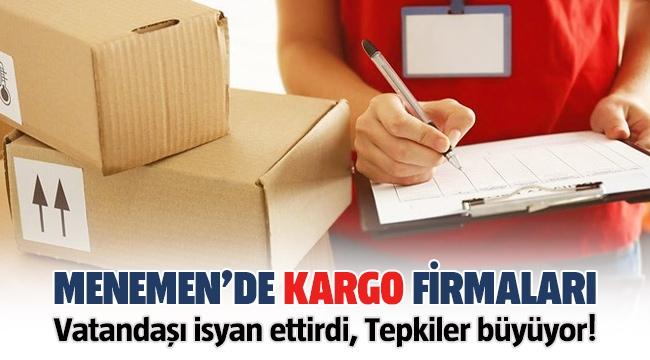 Kargo firmaları Menemenlileri isyan ettirdi!