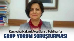 Karşıyaka Hakimi Ayşe Sarısu Pehlivan hakkında soruşturma