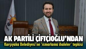 AK Parti Karşıyaka İlçe Başkanı İsmail Çiftçioğlu'ndan Karşıyaka Belediyesine 'ısmarlama ihaleler' tepkisi