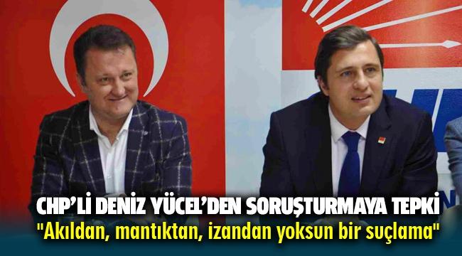 CHP'li Deniz Yücel'den soruşturma tepkisi: