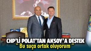 CHP'li Mahir Polat, Başkan Aksoy'a sahip çıktı: Bu suça ben de ortak oluyorum!