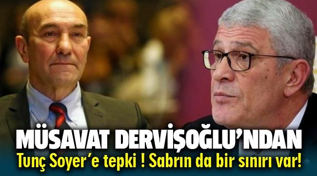 CHP'li Tunç Soyer'e Müsavat Dervişoğlu'ndan tepki: Sabrın da bir sınır var