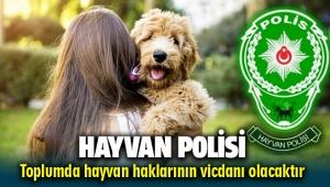 HAYVAN POLİSİ TOPLUMDA HAYVAN HAKLARININ VİCDANI OLACAKTIR