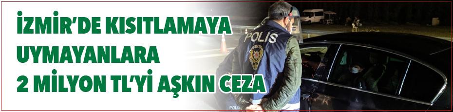 İzmir'de yasağa uymayanlara 2 milyon lirayı aşkın ceza