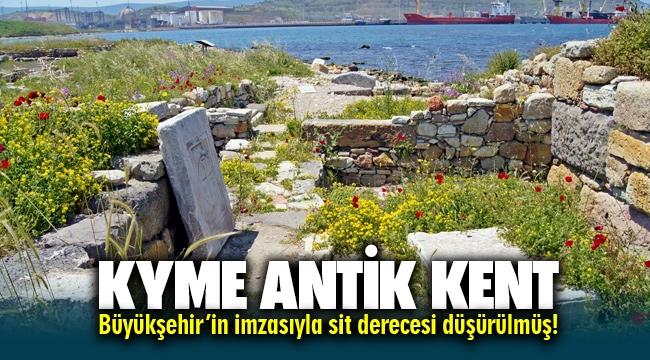 KYME'de SİT derecesi düşüren karara İzmir Büyükşehir de imza atmış!