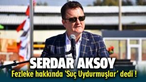 Menemen Belediye Başkanı Serdar Aksoy Fezleke için 'Suç Uydurmuşlar' dedi