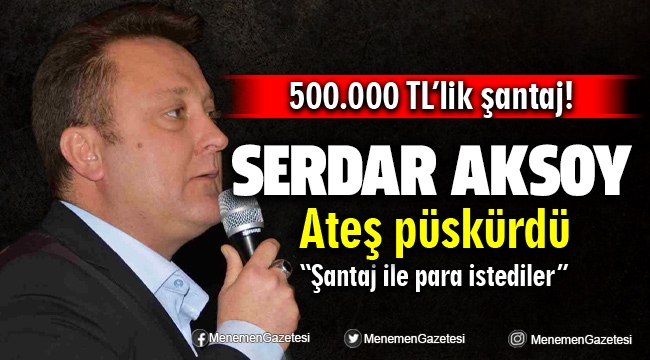 Başkan Serdar Aksoy Gazetecilere ateş püskürdü