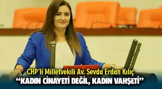 """CHP İzmir Milletvekili Av. Sevda Erdan Kılıç: """"Kadın cinayeti değil, erkek vahşeti"""""""