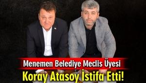 CHP'li Menemen Belediye Meclis Üyesi Koray Atasoy İstifa Etti