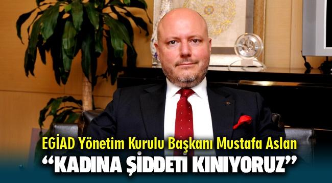 EGİAD Yönetim Kurulu Başkanı Mustafa Aslan