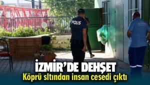 İzmir'de dehşet: Köprü altından ceset çıktı!