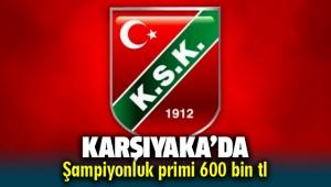 Karşıyaka'da şampiyonluk primi 600 bin TL