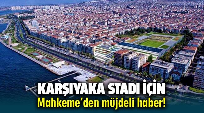 Karşıyaka Stadı için mahkemeden müjdeli haber
