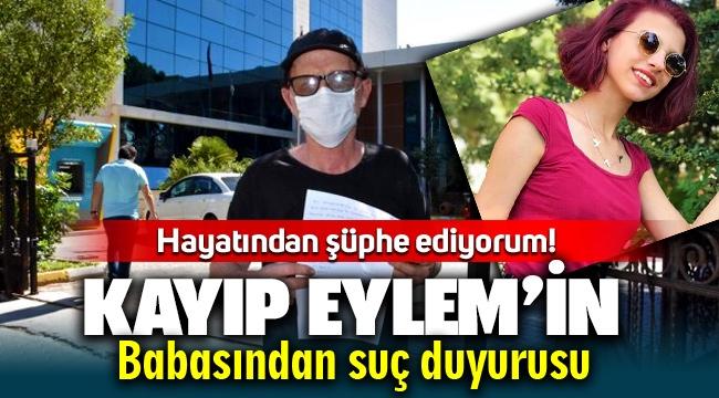 Kayıp Eylem'in babasından suç duyurusu