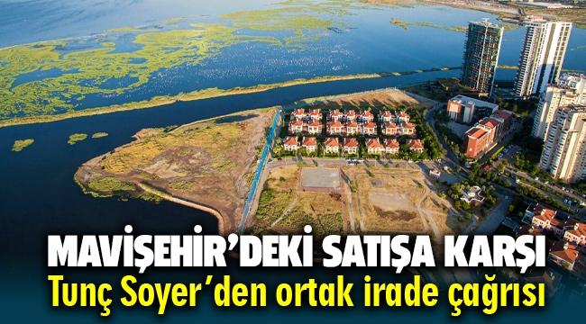 Mavişehir'deki satışa karşı Tunç Soyer'den 'ortak irade' çağrısı!