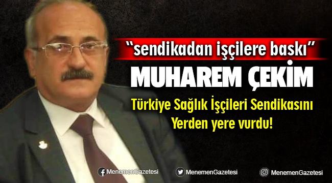 Öz Sağlık İş Sendikası İzmir İl Başkanı Muharrem Çekim: Türk İş'e Bağlı Sağlık İşçileri Sendikasından İşçilere Baskı