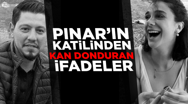 Pınar Gültekin'i katleden katil zanlısının korkunç ifadesi ortaya çıktı