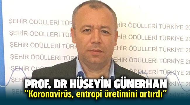 """Prof. Dr. Günerhan, """"Koronavirüs, entropi üretimini artırdı"""""""