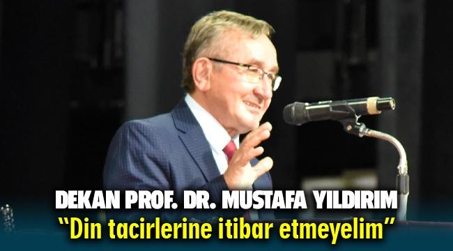"""Prof. Yıldırım """"Din tacirlerine itibar etmeyelim"""""""