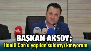 Başkan Aksoy; Meclis Üyesi Hanifi Can'a yapılan saldırıyı kınıyorum