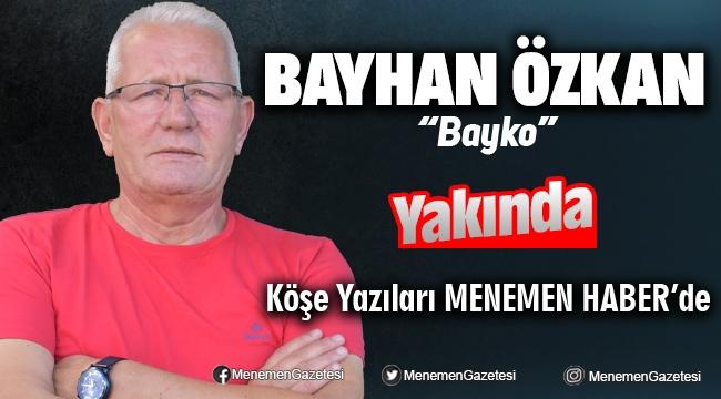 Bayhan Özkan Yakında Menemen Haber'de yazacak